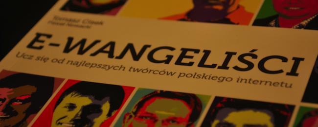 """""""E-wangeliści. Ucz się od najlepszych twórców polskiego internetu"""" – wyniki konkursu"""
