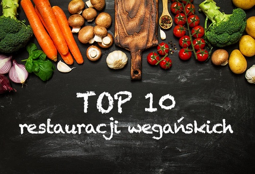Top 10 restauracji wegańskich