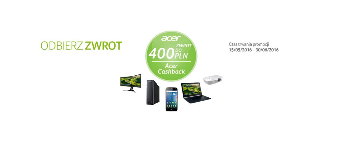 Acer Cashback – do 400 złotych zwrotu, jeśli kupimy sprzęt Acera do końca czerwca