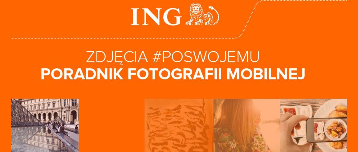 Sprawdź świetny poradnik fotografii mobilnej, który przygotowaliśmy razem z ING