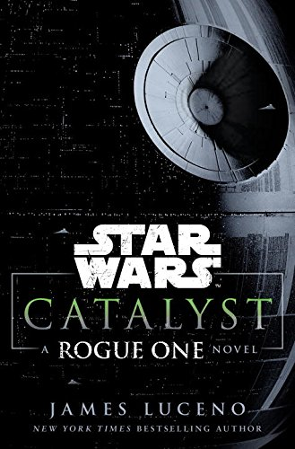Catalyst - A Rogue One Novel Łotr 1 James Luceno
