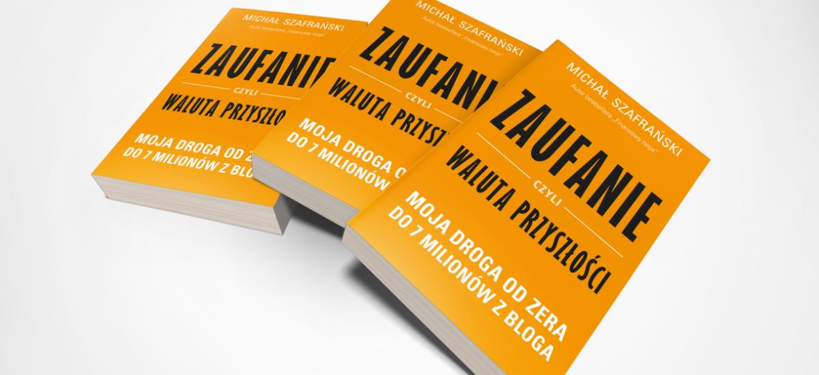 Od zera do 7 milionów złotych z bloga. Sprawdziliśmy przedpremierowo nową książkę Michała Szafrańskiego