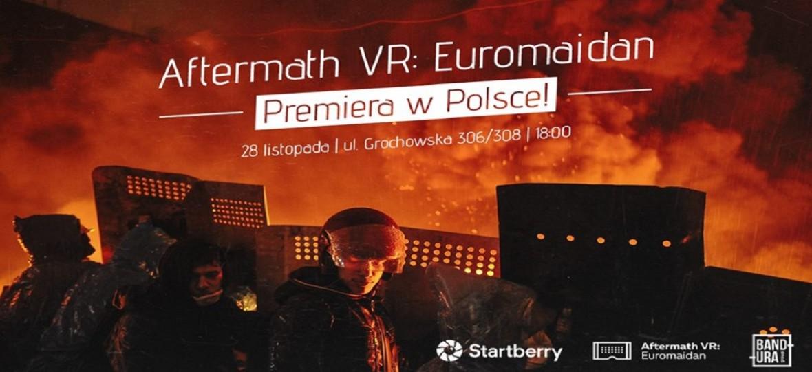 Premiera Aftermath VR: Euromaidan w Polsce. Wirtualna rzeczywistość przeniesie widzów w czasie