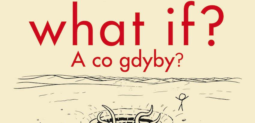 """""""What If? A co gdyby?"""" Randalla Munroe, czyli """"Naukowe odpowiedzi na absurdalne i hipotetyczne pytania"""" – recenzja sPlay"""