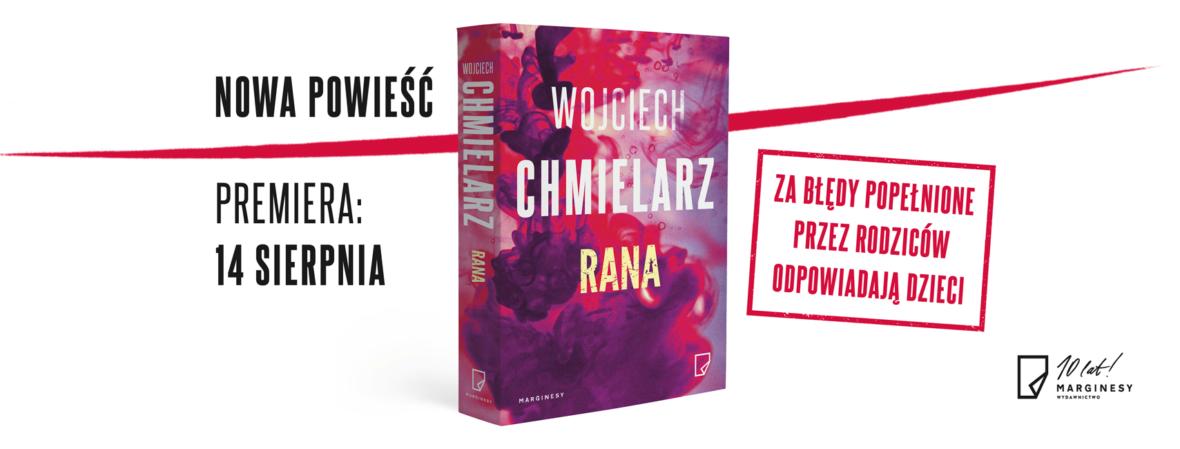 """Wojciech Chmielarz napisał nową książkę. Mógłby z niej powstać świetny serial. """"Rana"""" – recenzja"""