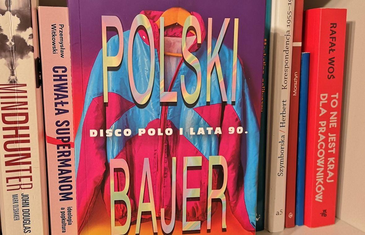 """Muzyka disco polo zasłużyła na tę książkę. Czytaliśmy """"Polski bajer. Disco polo i lata 90."""""""