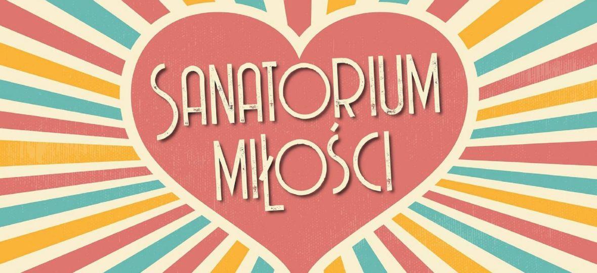 "Czas wrócić do poszukiwania miłości. Już dziś premiera 3. sezonu ""Sanatorium miłości"" TVP"