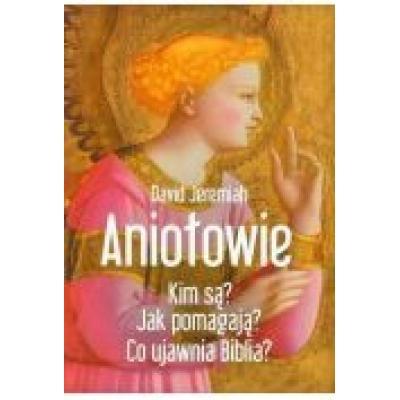 Aniołowie kim są? jak pomagają? co ujawnia biblia?