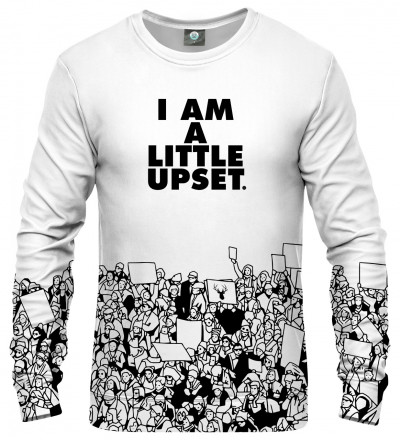 white sweatshirt with I'm a little upset inscription