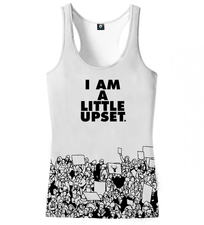 white tank top with I'm a little upset inscription