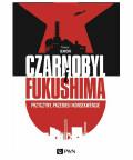Czarnobyl i Fukushima. Przyczyny, przebieg i konsekwencje, Tomasz Ilnicki