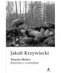 Turysta Malarz. Reportaże z Czarnobyla, Jakub Krzywiecki