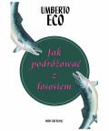Jak podróżować z łososiem, Umberto Eco