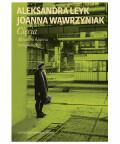 Cięcia. Mówiona historia transformacji, Aleksandra Leyk Joanna Wawrzyniak