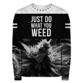 JUST DO WHAT YOU WEED Sweater