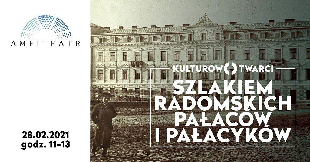 Szlakiem radomskich pałaców i pałacyków  - spacer z Amfiteatrem 28 lutego